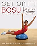 img - for Get On It!: BOSU  Balance Trainer Workouts for Core Strength and a Super Toned Body (Dirty Everyday Slang) book / textbook / text book