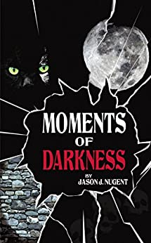 Moments of Darkness by [Nugent, Jason J.]