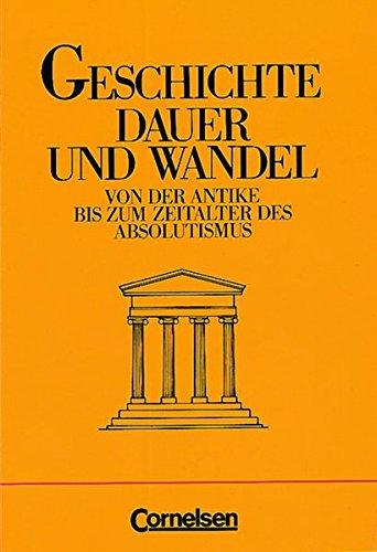 Geschichte - Dauer und Wandel: Von der Antike bis zum Zeitalter des Absolutismus: Schülerbuch