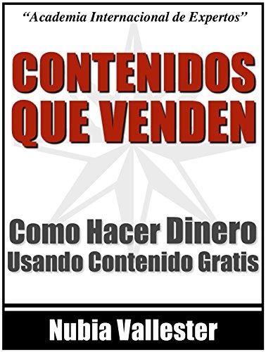 Contenidos Que Venden - Como Hacer Dinero Por Internet Agregando Contenido Gratis (Spanish Edition)