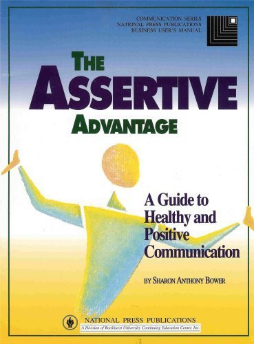 The Assertive Advantage: A Guide to Healthy, Positive Communication (Communication Series) by Sharon Anthony Bower (1995-01-04)