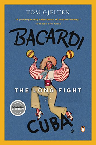 Bacardi and the Long Fight for Cuba: The Biography of a Cause by Tom Gjelten