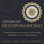 Advanced Ho'oponopono: 3 Powerhouse Techniques to Activate the Power of Ho'oponopono | John Howard,Naomi Howard