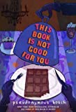 This Book Is Not Good for You, Pseudonymous Bosch, 031604086X