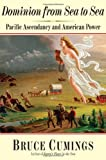 img - for Dominion from Sea to Sea: Pacific Ascendancy and American Power book / textbook / text book