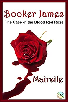 Booker James - The Case of the Blood Red Rose by [Leabhair, Mairsile]