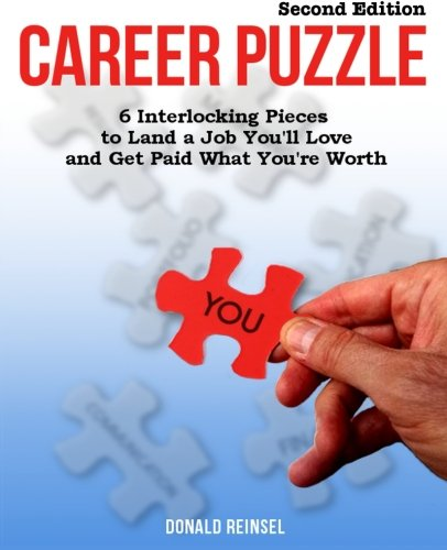 Career Puzzle: 6 Interlocking Pieces to Land a Job You'll Love and Get Paid What You're Worth