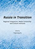 Russia in Transition : Regional Integration, Media Censorship and Culture Institutes, Hu, Feng-Yung, 144385154X