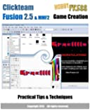 Clickteam Fusion 2.5 & MMF2 Game Creation Practical Tips & Techniques