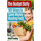 The Budget Belly: 101 Ways to Save Money Buying, Cooking & Eating Food!