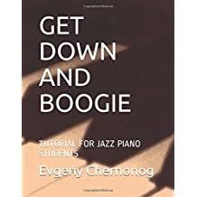 GET DOWN  AND  BOOGIE: TUTORIAL FOR  JAZZ  PIANO STUDENTS