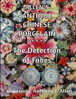 MR Anthony J. Allen: Allen's Antique Chinese Porcelain ***The Detection of Fakes*** : Second Edition (Paperback); 2016 Edition