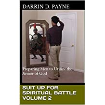 "Suit Up For Spiritual Battle Volume 2: Preparing Men to Utilize the Armor of God (The ""Suit Up"" Series by Conqueror Ministries Book 1)"