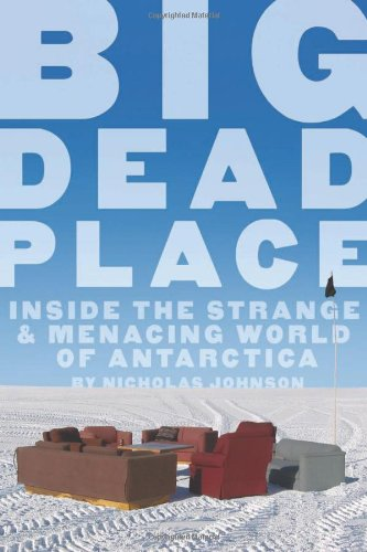 big-dead-place-inside-the-strange-and-menacing-world-of-antarctica