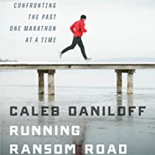 Running Ransom Road: Confronting the Past, One Marathon at a Time Audiobook by Caleb Daniloff Narrated by Caleb Daniloff