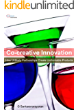 Co-Creative Innovation - How Unlikely Partnerships Create Unthinkable Products