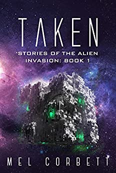 Taken (Stories of the Alien Invasion Book 1) by [Corbett, Mel]