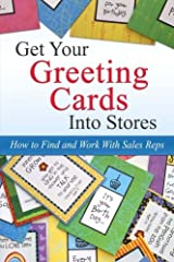 Get Your Greeting Cards Into Stores: Finding and Working With Sales Reps Paperback
