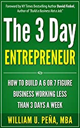 The 3 Day Entrepreneur: How To Build a 6 or 7 Figure Business Working Less Than 3 Days a Week (English Edition)