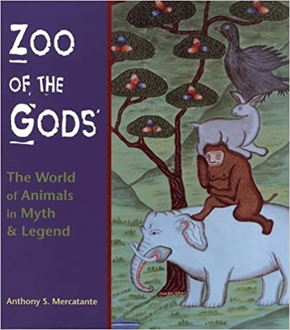 Book Zoo of the Gods: The World of Animals in Myth and Legend by Anthony S. Mercatante (1999-02-03)