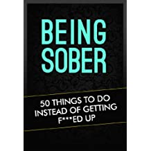 BEING SOBER: 50 Things To Do Instead Of Getting F***ed Up
