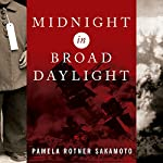 Midnight in Broad Daylight: A Japanese American Family Caught Between Two Worlds | Pamela Rotner Sakamoto