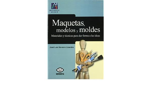 MAQUETAS, MODELOS Y MOLDES (2º)MATERIALES Y TECNICAS PARA ...