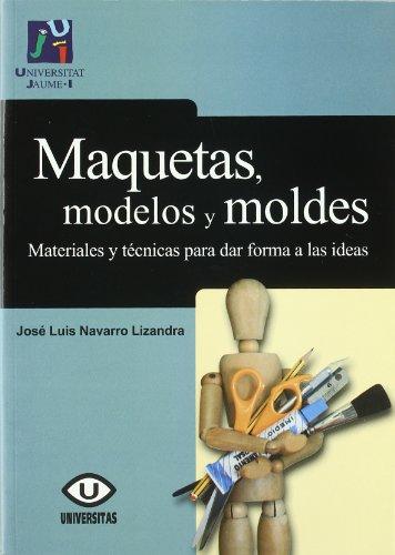 Descargar Libro Maquetas, Modelos Y Moldes:materiales Para Dar Forma A Las Ideas José Luis Navarro Lizandra