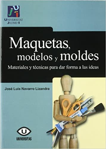 Book's Cover of Maquetas, modelos y moldes:materiales para dar forma a las ideas: 36 (Treballs d'Informàtica i Tecnologia) (Español) Tapa blanda – 13 septiembre 2011