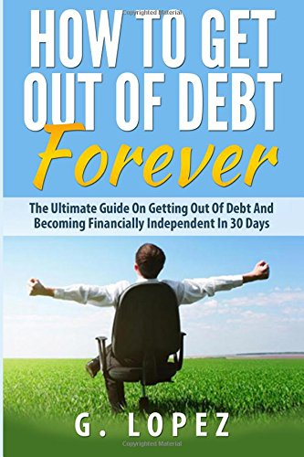 Read Online Debt: The Ultimate Guide on Getting Out of Debt and Becoming Financially Independent in 30 Days ebook