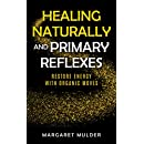 Healing Naturally and Primary Reflexes: Restore energy with organic moves