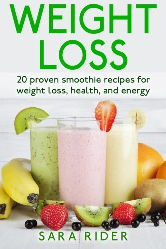 Weight Loss: 20 Proven Smoothie Recipes For Weight Loss, Health, And Energy