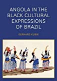 Angola in the Black Cultural Expressions of Brazil, Gerhard Kubik, 1937306100