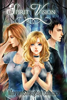 Spirit Vision: A Young Adult Paranormal Romance: Book 1 of the Spirit Vision series by [Comnick, Morgan Straughan]