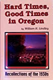 Hard Times, Good Times in Oregon, William R. Lindley, 0897451864