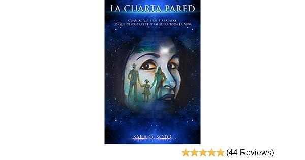 Amazon.com: LA CUARTA PARED: Cuando vas tras tu pasado, lo que descubras te perseguirá toda la vida. (Spanish Edition) eBook: Sara Soto, Tomás Suarez: ...