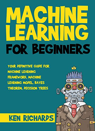 [R.e.a.d] Machine Learning: For Beginners – Your Definitive Guide For Machine Learning Framework, Machine Le [D.O.C]