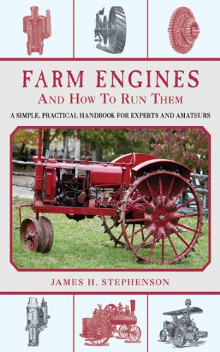 Farm Engines and How to Run Them: A Simple, Practical Handbook for Experts and Amateurs by [Stephenson, James H.]