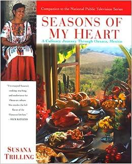 Seasons Of My Heart: A Culinary Journey Through Oaxaca, Mexico: Susana  Trilling: 9780345425966: Amazon.com: Books