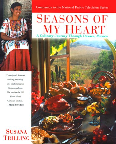 Seasons of My Heart: A Culinary Journey Through Oaxaca, Mexico (Best Month To Visit Oaxaca)