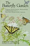 Butterfly Garden: Turning Your Garden, Window Box, or Backyard into a Beautiful Home for Butterflies
