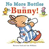 No More Bottles for Bunny!, Bernette Ford, 1905417349