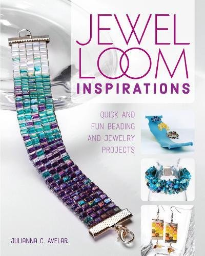 Beadwork Loom (Jewel Loom Inspirations: Quick and Fun Beading and Jewelry Projects)