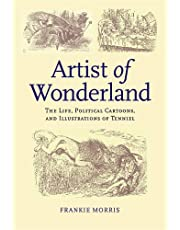 Artist of Wonderland: The Life, Political Cartoons, and Illustrations of Tenniel