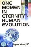 One Moment in Eternity - Human Evolution, Eugene W. Minard, 0976445948