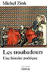 Les troubadours : Une histoire poétique par Zink