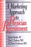 A Marketing Approach to Physician Recruitment, James O. Hacker and Don C. Dodson, 156024898X