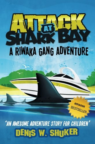 Attack at Shark Bay A Riwaka Gang Adventure: A thrilling, children's adventure, set in New Zealand, in the South Pacific , for kids 8 - 14 (Riwaka Gang Adventures) (Volume 1) (Zealand New Shark)