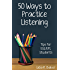Fifty Ways to Practice Listening: Tips for ESL/EFL Students (English Edition)