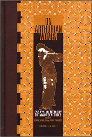 on arthurian women essays in memory of maureen fries bonnie  on arthurian women essays in memory of maureen fries
